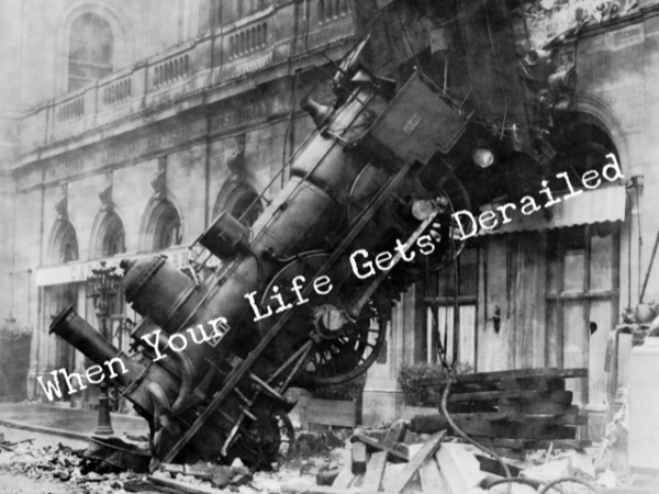 When Your Life Gets Derailed